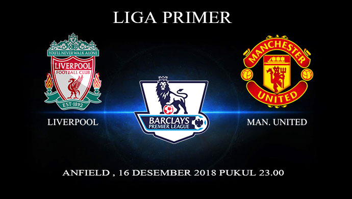 Prediksi Bola Liverpool Vs Manchester United 16 Desember 2018
