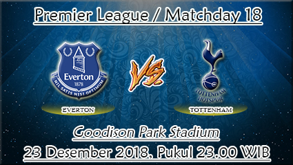 Prediksi Bola Everton Vs Tottenham 23 Desember 2018